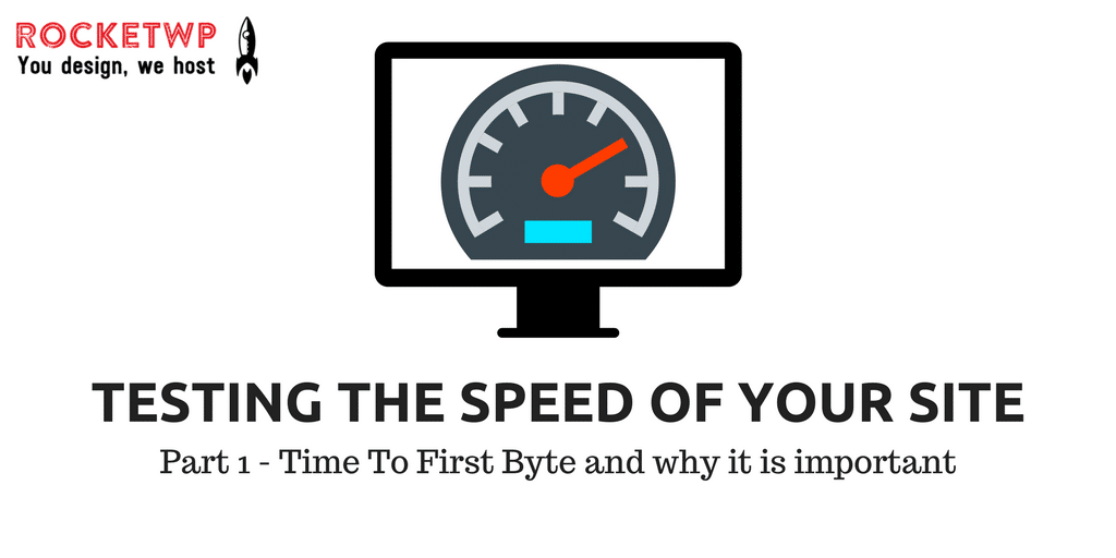 Page Speed Testing &#8211; Part 1 TTFB <br>What is Time To First Byte and why is it important?