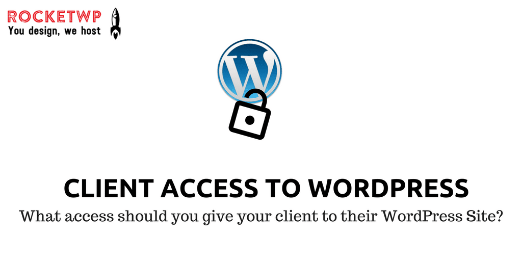 What access should you give your client to their WordPress Site?