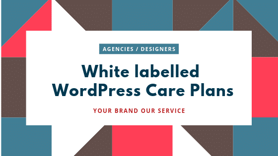 White Labelled WordPress Care Plans for WordPress agencies, freelancers and designers